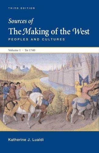 Download Sources of The Making of the West, Volume I: To 1740