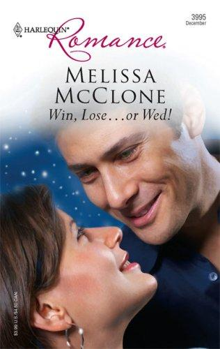 Win, Lose…Or Wed! (Harlequin Romance)