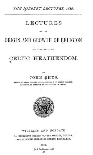 Lectures on the origin and growth of religion as illustrated by Celtic heathendom