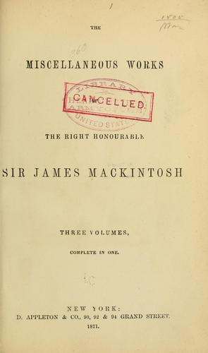 The miscellaneous works of the Right Honourable Sir James Mackintosh …