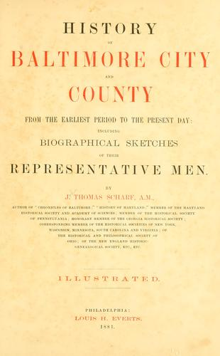 History of Baltimore city and county, from the earliest period to the present day: including biographical sketches of their representative men. by John Thomas Scharf