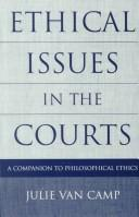 Ethical issues in the courts by Julie Van Camp