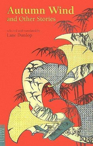 Autumn Wind and Other Stories (Tuttle Classics of Japanese Literature) by Lane Dunlop