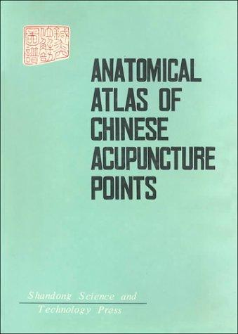 Anatomical Atlas of Chinese Acupuncture Points by Chen Jing
