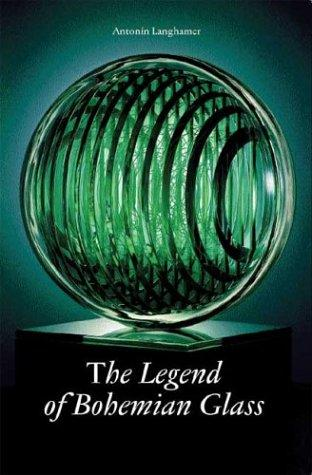 Legend of Bohemian Glass by Antonin Langhamer