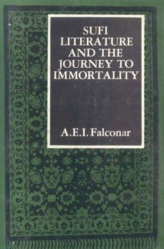 Sufi Literature and the Journey to Immortality by A.E.I. Falconer