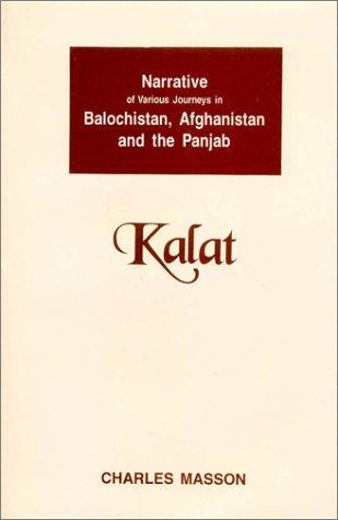 Narrative of Various Journeys in Balochistan, Afghanistan, & the Punjab, 1826 to 1838, Kalat by Charles Masson