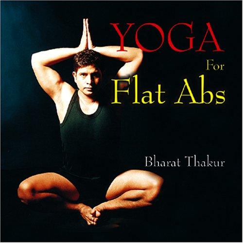 Yoga for Flat Abs by Bharat Thakur
