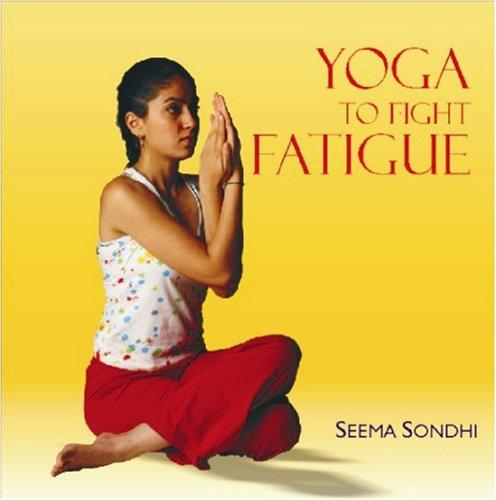 Yoga to Fight Fatigue by Seema Sondhi