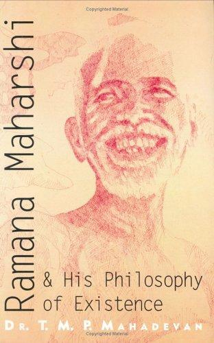 Ramana Maharshi & His Philosophy of Existence by T.M.P. Mahadevan