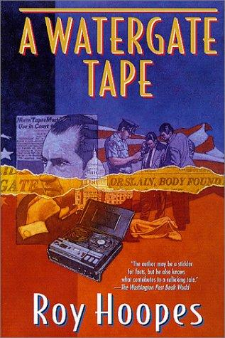 A Watergate tape by Roy Hoopes