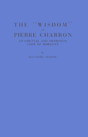 "The ""wisdom"" of Pierre Charron by Jean Daniel Charron"