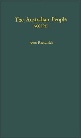 The Australian people, 1788-1945 by Fitzpatrick, Brian.