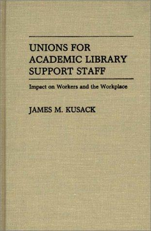 Unions for academic library support staff by James M. Kusack