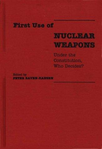 First Use of Nuclear Weapons by Peter Raven-Hansen