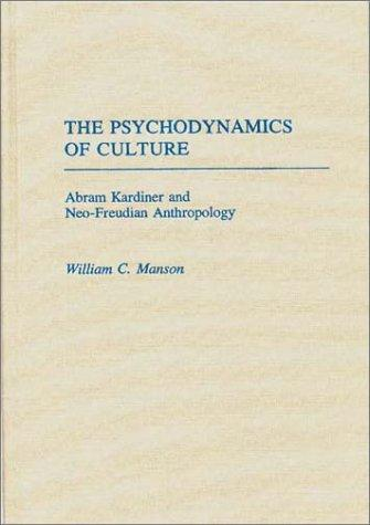 The psychodynamics of culture by William C. Manson