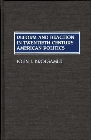 Reform and reaction in twentieth century American politics by John J. Broesamle