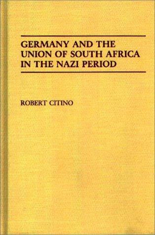Germany and the Union of South Africa in the Nazi period by Robert Michael Citino