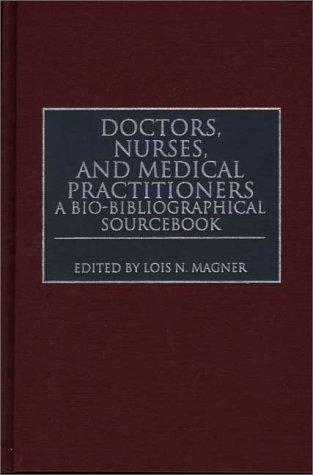Doctors, Nurses, and Medical Practitioners by Lois N. Magner