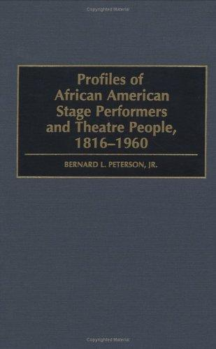 Profiles of African American stage performers and theatre people, 1816-1960 by Bernard L. Peterson
