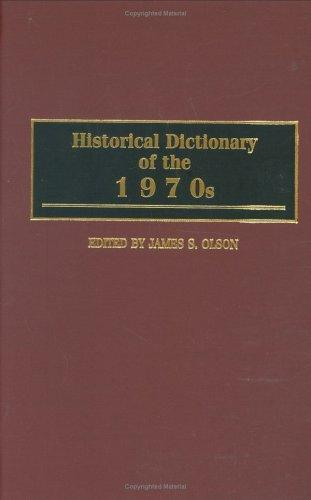 Historical dictionary of the 1970s by edited by James S. Olson.