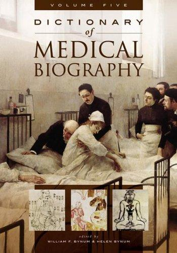 Dictionary of Medical Biography [Five Volumes] by