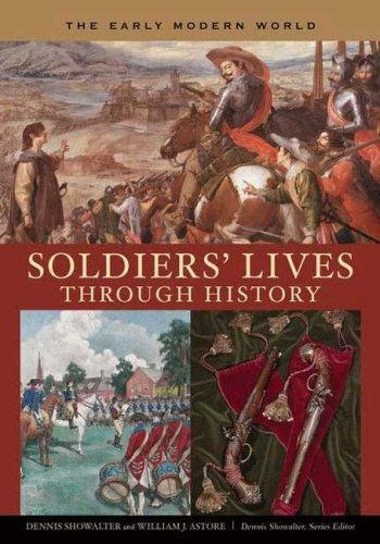 Soldiers' Lives through History - The Early Modern World (Soldiers' Lives through History) by Dennis Showalter, William J. Astore