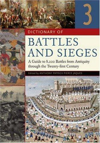 Dictionary of Battles and Sieges [Three Volumes] by Tony Jaques