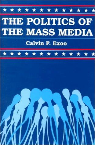 The politics of the mass media by Calvin F. Exoo