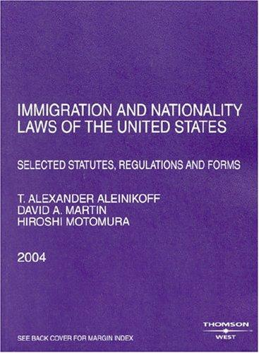 Immigration And Nationality Laws Of The United States by Thomas Alexander Aleinikoff, David A. Martin, Hiroshi Motomura