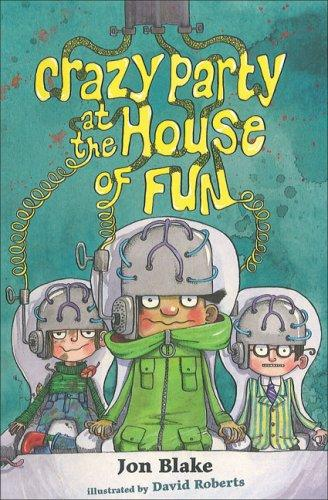 Crazy Party at the House of Fun by Jon Blake