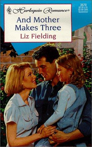 And Mother Makes Three by Liz Fielding