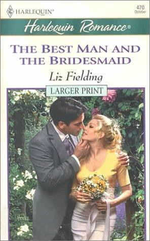 Best Man And The Bridesmaid by Liz Fielding