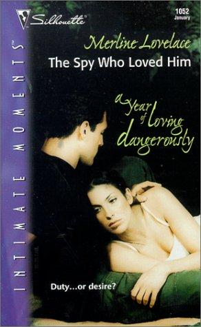 Spy Who Loved Him (A Year Of Loving Dangerously) by Merline Lovelace