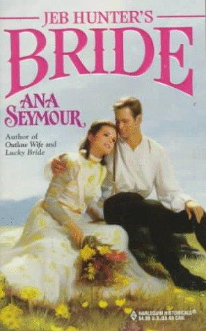 Jeb Hunter's Bride (Historical , No 412) by Ana Seymour