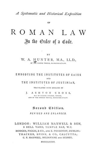 A systematic and historical exposition of Roman law by William Alexander Hunter