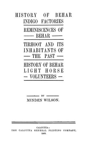 History of Behar indigo factories ; Reminiscences of Behar ; Tirhoot and its inhabitants of the past ; History of Behar light horse volunteers by Minden J. Wilson