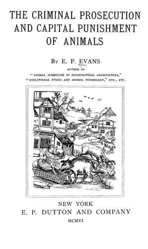 The criminal prosecution and capital punishment of animals by E. P. Evans