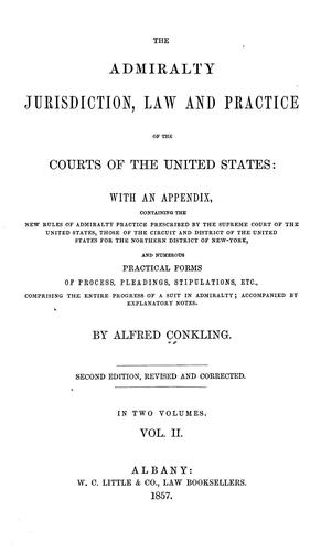 The admiralty jurisdiction, law and practice of the courts of the United States by Alfred Conkling