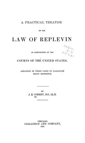 A practical treatise on the law of replevin by J. E. Cobbey