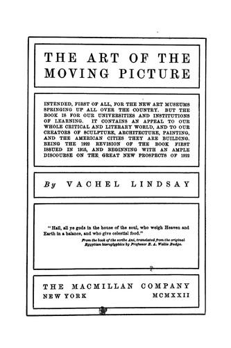 The art of the moving picture ...being the 1922 revision of the book first issued in 1915 ... by Vachel Lindsay by Vachel Lindsay