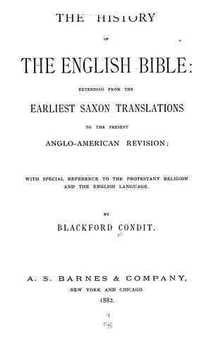 The history of the English Bible: extending from earliest Saxon translations to the present Anglo-American revision by Blackford Condit