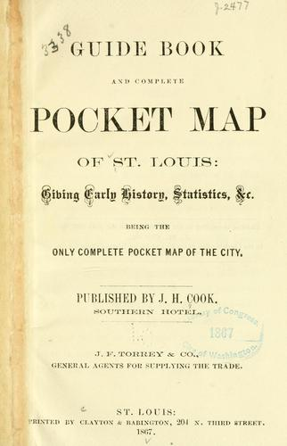 Guide book and complete pocket map of St. Louis: giving early history. statistics, &c., being the only complete pocket map of the city. by Cook, J. H., pub