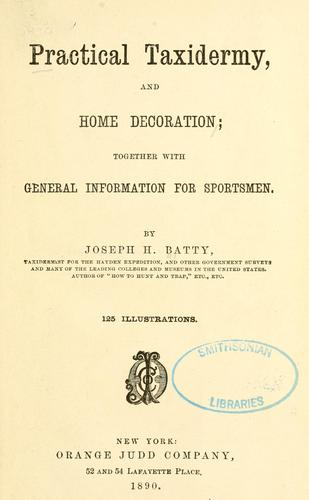 Practical taxidermy, and home decoration by Joseph H. Batty