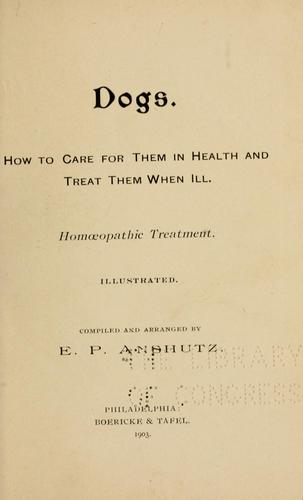 Dogs: How to Care for Them in Health and Treat Them when Ill by Edward Pollock Anshutz